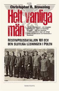Helt vanliga män : reservpolisbataljon 101 och den slutliga lösningen i Polen (inbunden)