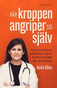 När kroppen angriper sig själv : om autoimmuna sjukdomar och en forskares kamp för sin mamma (e-bok)