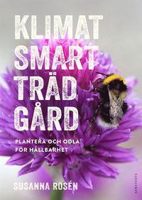 Klimatsmart trädgård : plantera och odla för hållbarhet (inbunden)