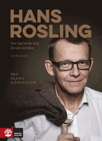Hur jag lärde mig förstå världen / Fanny Härgestam, Hans Rosling