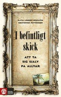 I befintligt skick : Att ta sig själv på allvar / Katja Lindert Bergsten, Kristoffer Pettersson