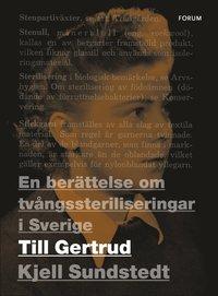 Skopia.it Till Gertrud : en berättelse om tvångssteriliseringar i Sverige Image
