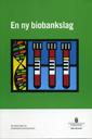 En ny biobankslag : betänkande. SOU 2010:81