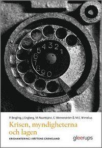 Krisen, myndigheterna och lagen : krishantering i rättens gränsland / Per Bergling; Jan Engberg; Markus Naarttijärvi; Erik Wennerström; Malin E. Wimelius
