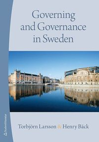 Governing and Governance in Sweden (häftad)