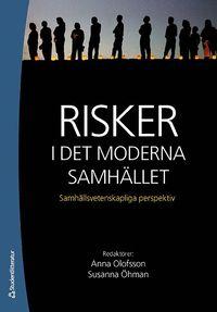 Risker i det moderna samhället : samhällsvetenskapliga perspektiv / Anna Olofsson, Susanna Öhman