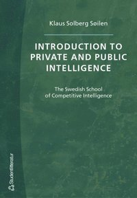 Introduction to Private and Public Intelligence - The Swedish School of Competitive Intelligence (e-bok)