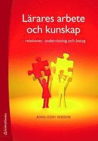Lärares arbete och kunskap : relationer, undervisning och betyg