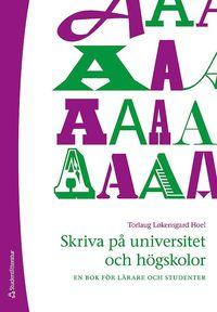 Skriva på universitet och högskolor : en bok för lärare och studenter / Torlaug Løkensgard Hoel