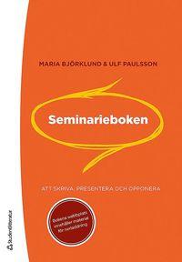 Seminarieboken : att skriva, presentera och opponera