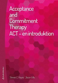 Acceptance and commitment therapy : ACT - en introduktion (häftad)