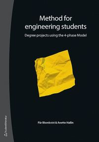 Method for engineering students : degree projects using the 4-phase Model (häftad)