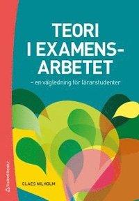 Teori i examensarbetet : en vägledning för lärarstudenter / Claes Nilholm