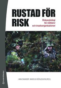 Rustad för risk : riskpsykologi för militärer och insatsorganisationer