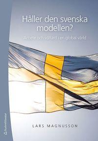 Håller den svenska modellen? : arbete och välfärd i en globaliserad värld