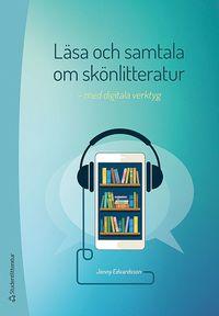 Läsa och samtala om skönlitteratur - - med digitala verktyg (häftad)