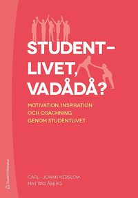 Studentlivet vadådå? : Motivation, inspiration och coachning genom studentlivet / Carl-Johan Herslow & Mattias Åberg