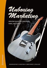 Unboxing marketing : creating value for consumers, firms, and society (häftad)