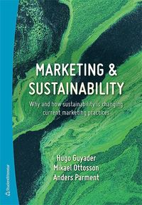 Marketing & Sustainability - Why and how sustainability is changing current marketing practices (häftad)