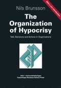 The Organization of Hypocrisy - Talk, Decisions and Actions in Organizations (häftad)