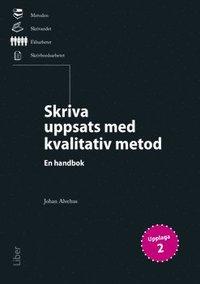 Skriva uppsats med kvalitativ metod : en handbok / Johan Alvehus