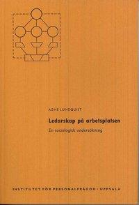 Ledarskap på arbetsplatsen : En sociologisk undersökning