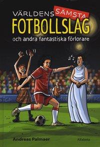 Världens sämsta fotbollslag : och andra fantastiska förlorare (inbunden)