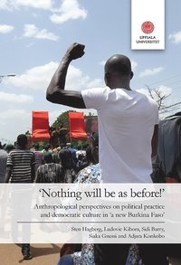 "'Nothing will be as before!"": Anthropological perspectives on political practice and democratic culture in 'a new Burkina Faso"" (häftad)"