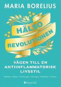 Hälsorevolutionen : vägen till en antiinflammatorisk livsstil : helheten, maten, forskningen, träningen, skönheten, insikten (inbunden)