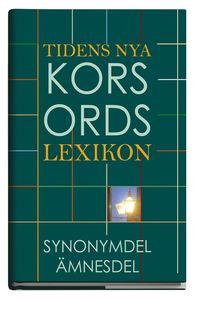 Tidens nya korsordslexikon : ämnesdel, synonymdel ...