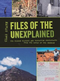 Files of the unexplained : the hidden history and forgotten photographs from the world of the unknown (häftad)