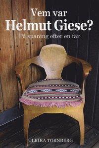 Tortedellemiebrame.it Vem var Helmut Giese? : på spaning efter en far Image