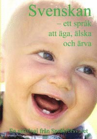 Svenskan : ett språk att äga, älska och ärva