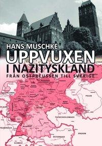 Uppvuxen i Nazityskland : från Ostpreussen till Sverige
