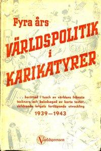 Rsfoodservice.se Fyra års VÄRLDSPOLITIK i KARIKATYRER: ... berättad i tusch av världens främsta tecknare och beledsagad av korta texter, skildrande krigets fortlöpande utveckling 1939-1943 Image