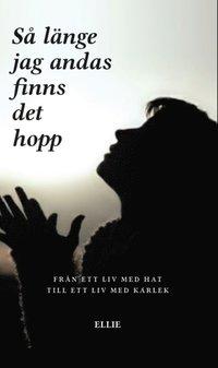 Så länge jag andas finns det hopp : från ett liv med hat till ett liv med kärlek