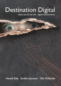 Destination Digital : att tänka nytt på nytt sätt - digital transformation