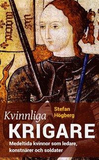 Kvinnliga krigare : medeltida kvinnor som ledare, konstnärer och soldater
