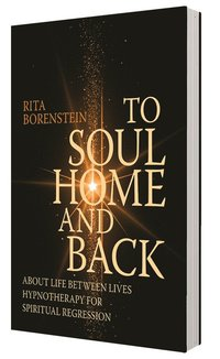 To soul home and back : about life between lives hypnotheraphy for spiritual regression (häftad)
