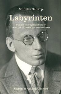 Labyrinten : minnen från Tyskland under 1920- och -30-talen och andra skrifter