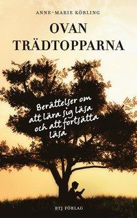 Ovan trädtopparna : berättelser om att lära sig läsa och fortsätta läsa