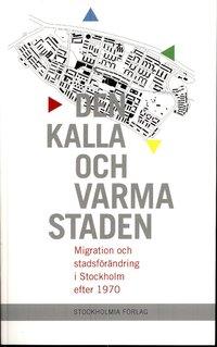 Rsfoodservice.se Den kalla och varma staden : migration och stadsförändring i Stockholm efter 1970 Image