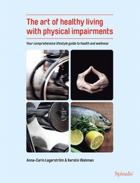 The art of healthy living with physical impairments (e-bok)