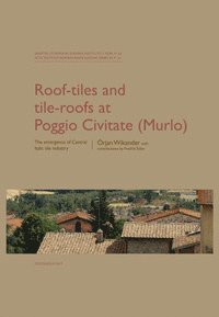 Roof-tiles and Tile-roofs at Poggio Civitate (Murlo) (inbunden)