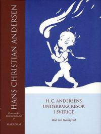 H. C. Andersens underbara resor i Sverige / redaktör: Ivo Holmqvist