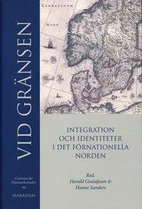 Vid gränsen : integration och identitet i det förnationella Norden