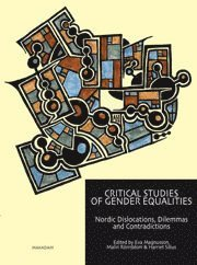 Critical studies of gender equalities : Nordic dislocations, dilemmas and contradictions (häftad)