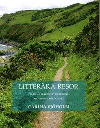 Litterära resor : turism i spåren efter böcker, filmer och författare / Carina Sjöholm