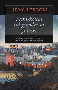 Skopia.it Svenskhetens tidigmoderna gränser : folkliga föreställningar om etnicitet och rikstillhörighet i Sverige 1500-1800 Image
