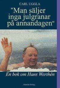Tortedellemiebrame.it Man säljer inga julgranar på annandagen : en bok om Hans Werthén Image